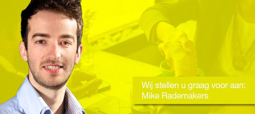 Wij stellen u graag voor aan: Mike Rademakers