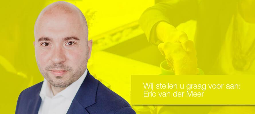 Wij stellen u graag voor aan: Eric van der Meer